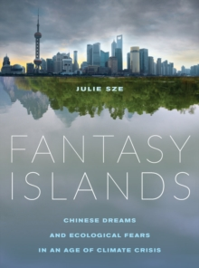 Fantasy Islands : Chinese Dreams and Ecological Fears in an Age of Climate Crisis, Paperback Book