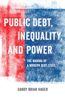 Public Debt, Inequality, and Power : The Making of a Modern Debt State, Paperback Book