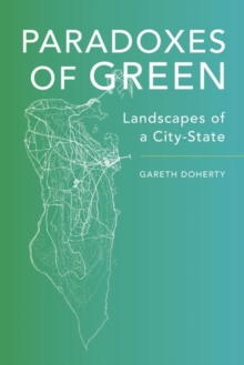Paradoxes of Green : Landscapes of a City-State, Hardback Book