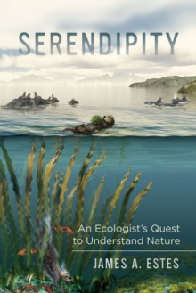 Serendipity : An Ecologist's Quest to Understand Nature, Hardback Book