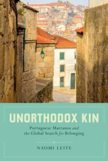 Unorthodox Kin : Portuguese Marranos and the Global Search for Belonging, Hardback Book