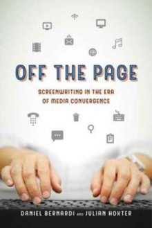 Off the Page : Screenwriting in the Era of Media Convergence, Paperback / softback Book