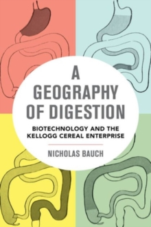 A Geography of Digestion : Biotechnology and the Kellogg Cereal Enterprise, Paperback Book