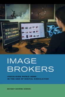 Image Brokers : Visualizing World News in the Age of Digital Circulation, Paperback / softback Book