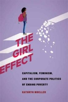 The Gender Effect : Capitalism, Feminism, and the Corporate Politics of Development, Paperback / softback Book