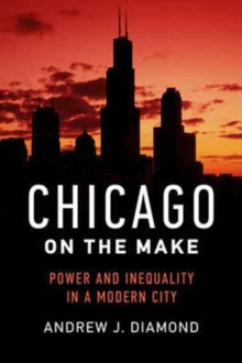 Chicago on the Make : Power and Inequality in a Modern City, Hardback Book