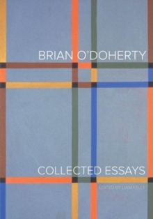 Brian O'Doherty : Collected Essays, Paperback / softback Book