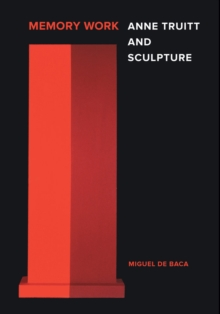Memory Work : Anne Truitt and Sculpture, Hardback Book