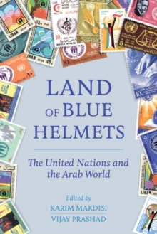 Land of Blue Helmets : The United Nations and the Arab World, Hardback Book