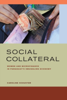 Social Collateral : Women and Microfinance in Paraguay's Smuggling Economy, Paperback Book