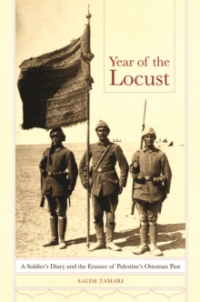Year of the Locust : A Soldier's Diary and the Erasure of Palestine's Ottoman Past, Paperback / softback Book