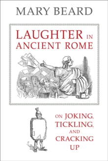 Laughter in Ancient Rome : On Joking, Tickling, and Cracking Up, Paperback / softback Book
