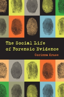 The Social Life of Forensic Evidence, Paperback Book