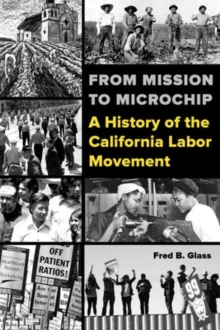 From Mission to Microchip : A History of the California Labor Movement, Paperback Book
