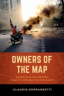 Owners of the Map : Motorcycle Taxi Drivers, Mobility, and Politics in Bangkok, Paperback Book