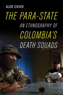 The Para-State : An Ethnography of Colombia's Death Squads, Paperback Book