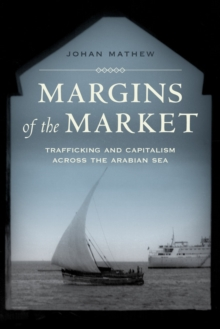 Margins of the Market : Trafficking and Capitalism across the Arabian Sea, Paperback / softback Book