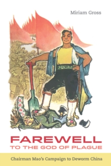 Farewell to the God of Plague : Chairman Mao� s Campaign to Deworm China, Hardback Book