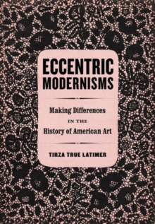 Eccentric Modernisms : Making Differences in the History of American Art, Hardback Book