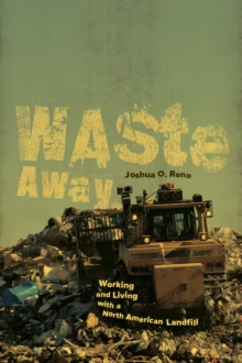 Waste Away : Working and Living with a North American Landfill, Paperback Book