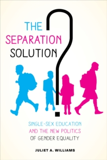 The Separation Solution? : Single-Sex Education and the New Politics of Gender Equality, Paperback / softback Book