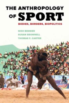 The Anthropology of Sport : Bodies, Borders, Biopolitics, Paperback Book