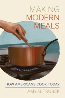 Making Modern Meals : How Americans Cook Today, Paperback Book