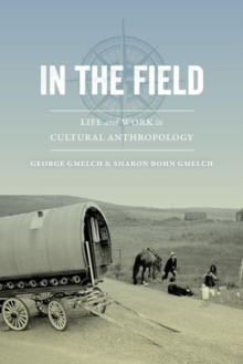 In the Field : Life and Work in Cultural Anthropology, Hardback Book