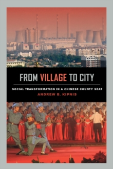 From Village to City : Social Transformation in a Chinese County Seat, Paperback Book