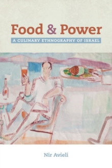 Food and Power : A Culinary Ethnography of Israel, Hardback Book