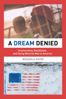 A Dream Denied : Incarceration, Recidivism, and Young Minority Men in America, Paperback / softback Book