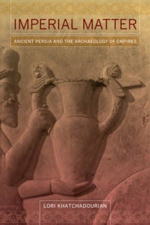 Imperial Matter : Ancient Persia and the Archaeology of Empires, Paperback Book