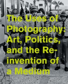 The Uses of Photography : Art, Politics, and the Reinvention of a Medium, Hardback Book