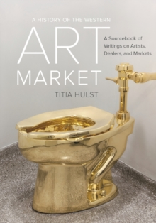 A History of the Western Art Market : A Sourcebook of Writings on Artists, Dealers, and Markets, Paperback Book