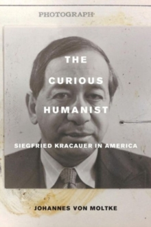 The Curious Humanist : Siegfried Kracauer in America, Paperback Book