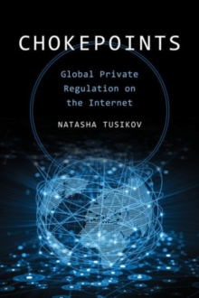 Chokepoints : Global Private Regulation on the Internet, Paperback Book