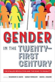 Gender in the Twenty-First Century : The Stalled Revolution and the Road to Equality, Paperback Book