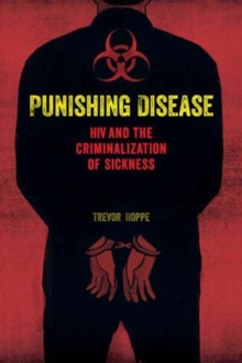 Punishing Disease : HIV and the Criminalization of Sickness, Paperback Book