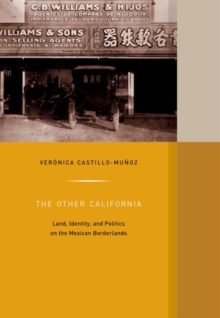The Other California : Land, Identity, and Politics on the Mexican Borderlands, Hardback Book