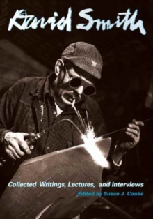 David Smith : Collected Writings, Lectures, and Interviews, Paperback Book