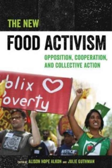 The New Food Activism : Opposition, Cooperation, and Collective Action, Paperback Book
