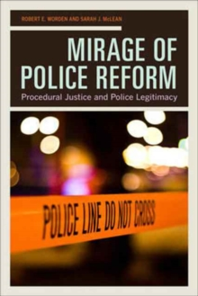 Mirage of Police Reform : Procedural Justice and Police Legitimacy, Paperback / softback Book