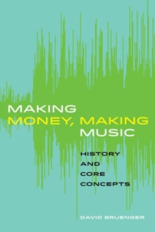 Making Money, Making Music : History and Core Concepts, Paperback Book
