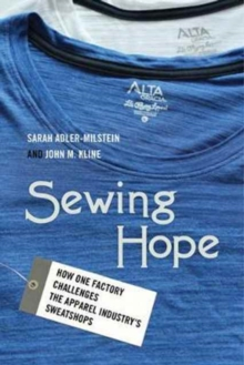 Sewing Hope : How One Factory Challenges the Apparel Industry� s Sweatshops, Paperback Book