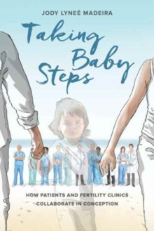 Taking Baby Steps : How Patients and Fertility Clinics Collaborate in Conception, Paperback Book