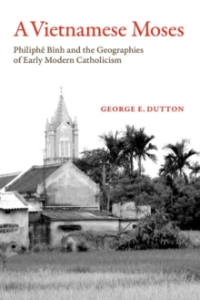 A Vietnamese Moses : Philiphe Binh and the Geographies of Early Modern Catholicism, Paperback Book