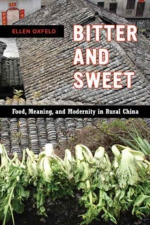 Bitter and Sweet : Food, Meaning, and Modernity in Rural China, Paperback Book