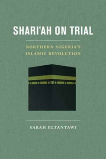Shari'ah on Trial : Northern Nigeria's Islamic Revolution, Paperback Book