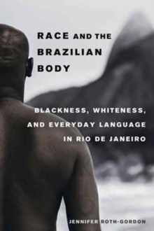 Race and the Brazilian Body : Blackness, Whiteness, and Everyday Language in Rio de Janeiro, Paperback Book