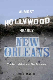 Almost Hollywood, Nearly New Orleans : The Lure of the Local Film Economy, Paperback Book